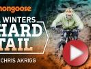 Video:  Chris Akrigg - A WINTERS HARD TAIL